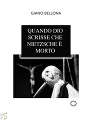 Quando Dio scrisse che Nietzsche è morto ebook by Giano Bellona