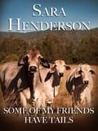 Some of My Friends Have Tails ebook by Sara Henderson, Sarah Henderson