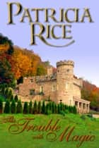 Trouble With Magic - A Magical Malcolms Novel ebook by Patricia Rice