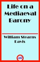 Life on a Mediaeval Barony (Illustrated) - A Picture of a Typical Feudal Community in the Thirteenth Century ebook by William Stearns Davis