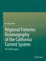 Regional Fisheries Oceanography of the California Current System - The CalCOFI program ebook by Sam McClatchie