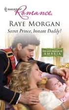 Secret Prince, Instant Daddy! ebook by Raye Morgan