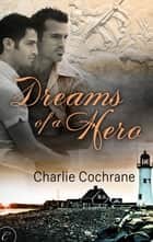 Dreams of a Hero ebook by Charlie Cochrane