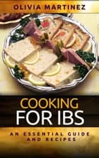 Cooking For IBS - An Essential Guide and Recipes ebook by Olivia Martinez