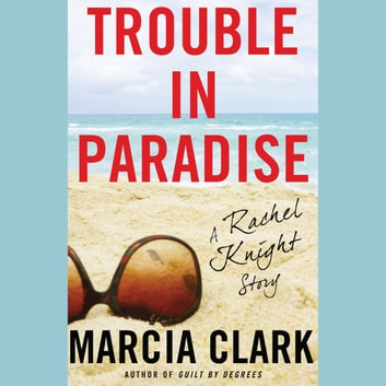 Trouble in Paradise - A Rachel Knight Story audiobook by Marcia Clark