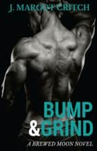 Bump & Grind - Brewed Moon, #1 ebook by J. Margot Critch