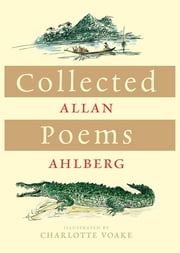 Collected Poems ebook by Allan Ahlberg,Charlotte Voake