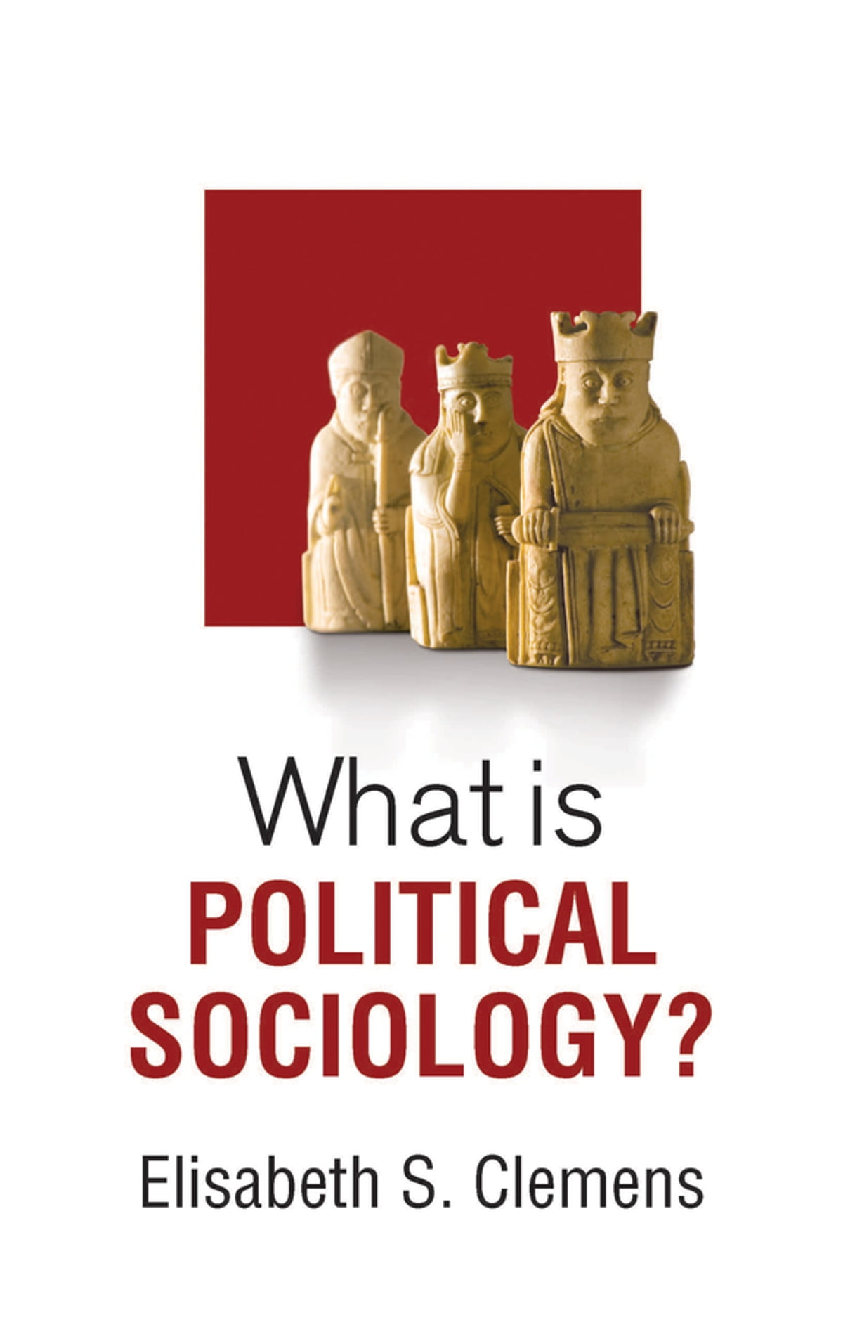What Is Political Sociology Ebook By Elisabeth S Clemens 9780745691640 Rakuten Kobo United States