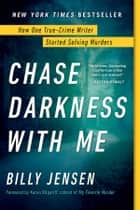 Chase Darkness with Me - How One True-Crime Writer Started Solving Murders ebook by Billy Jensen, Karen Kilgariff
