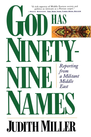 God Has Ninety-Nine Names - Reporting from a Militant Middle East ebook by Judith Miller