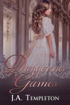 Dangerous Games ebook by J.A. Templeton