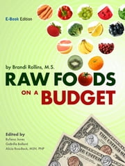 Raw Foods on a Budget: The Ultimate Program and Workbook to Enjoying a Budget-loving, Plant-based Lifestyle ebook by Rollins, Brandi Y