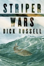 Striper Wars - An American Fish Story ebook by Dick Russell