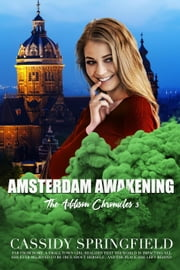 Amsterdam Awakening - Addison Chronicles, #3 ebook by Cassidy Springfield