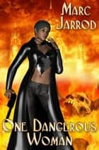 One Dangerous Woman ebook by Marc Jarrod
