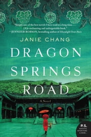 Dragon Springs Road - A Novel ebook by Janie Chang