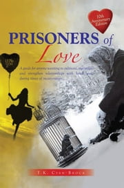 Prisoners of Love - A guide for anyone wanting to cultivate, maintain ebook by T.K. Cyan-Brock