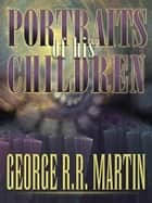 Portraits of His Children ebook by George R. R. Martin
