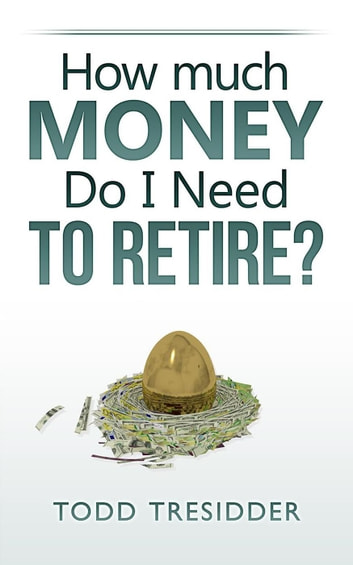 How Much Money Do I Need to Retire? - Financial Freedom for Smart People ebook by Todd Tresidder