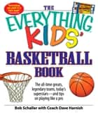 The Everything Kids' Basketball Book - The all-time greats, legendary teams, today's superstars - and tips on playing like a pro ebook by Bob Schaller, Dave Harnish