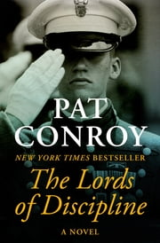 The Lords of Discipline - A Novel ebook by Pat Conroy
