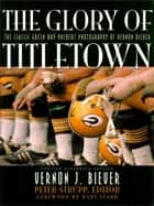 The Glory of Titletown ebook by Vernon Biever,Peter Strupp