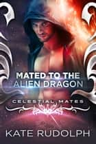 Mated to the Alien Dragon E-bok by Kate Rudolph
