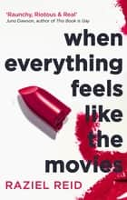 When Everything Feels Like the Movies ebook by Raziel Reid