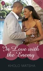 In Love with the Enemy ebook by Kholo Matsha