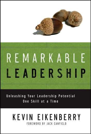 Remarkable Leadership - Unleashing Your Leadership Potential One Skill at a Time ebook by Kevin Eikenberry