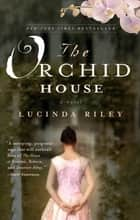 The Orchid House - A Novel ebook by Lucinda Riley