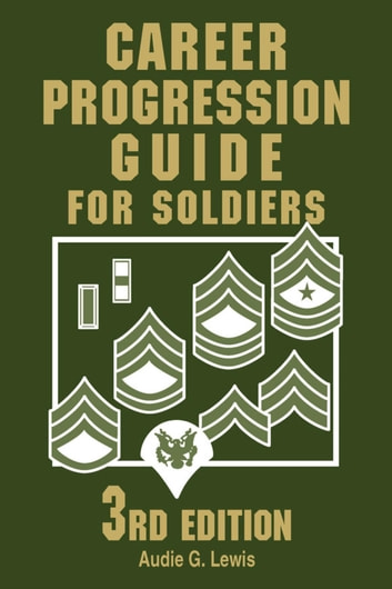 Career Progression Guide for Soldiers ebook by Audie G. Lewis