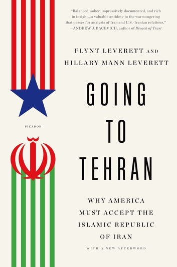 Going to Tehran - Why the United States Must Come to Terms with the Islamic Republic of Iran ebook by Flynt Leverett,Hillary Mann Leverett