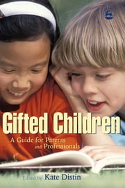 Gifted Children - A Guide for Parents and Professionals ebook by Kate Distin