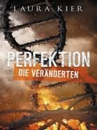 Perfektion - Die Veränderten ebook by Laura Kier