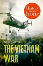 The Vietnam War: History in an Hour ebook by