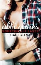 Sometimes It Lasts – Cage und Eva - Roman eBook by Abbi Glines, Heidi Lichtblau