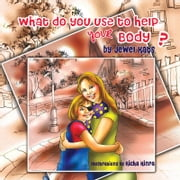 What Do You Use To Help Your Body? - Maggie Explores the World of Disabilities ebook by Jewel Kats, Richa Kinra