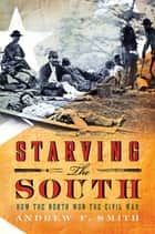 Starving the South ebook by Andrew F. Smith