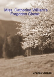 Miss. Catherine William's Forgotten Chose ebook by Charles Chanda