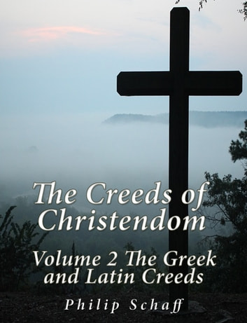 The Creeds of Christendom: Volume 2 The Greek and Latin Creeds ebook by Philip Schaff