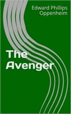 The Avenger ebook by Edward Phillips Oppenheim