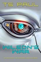 Wilson's War - Tales from the Athena Lee Universe ebook by T S Paul