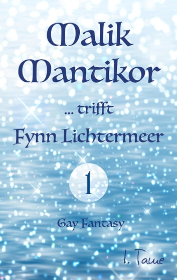 Malik Mantikor … trifft Fynn Lichtermeer ebook by I. Tame