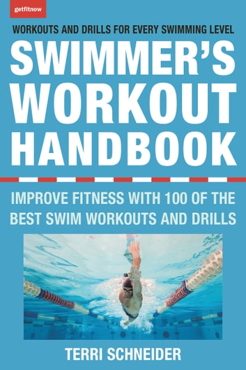 The Swimmer's Workout Handbook - Improve Fitness with 100 Swim Workouts and Drills ebook by Terri Schneider