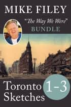 Mike Filey's Toronto Sketches, Books 1-3 ebook by Mike Filey