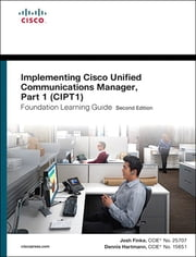 Implementing Cisco Unified Communications Manager, Part 1 (CIPT1) Foundation Learning Guide - (CCNP Voice CIPT1 642-447) ebook by Dennis Hartmann,Joshua Samuel Finke