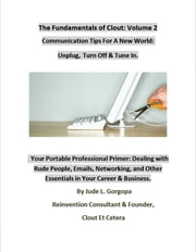 The Fundamentals of Clout: Volume 2 - Communication Tips For A New World: Unplug, Turnoff, & Tune In ebook by Jude L. Gorgopa