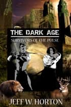 The Dark Age (Survivors of the Pulse) ebook by Jeff W Horton