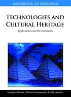 Handbook of Research on Technologies and Cultural Heritage - Applications and Environments ebook by Georgios Styliaras, Dimitrios Koukopoulos, Fotis Lazarinis